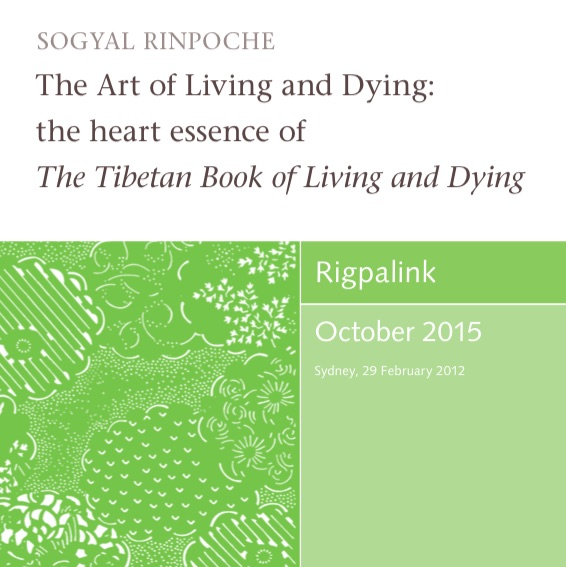 The Art of Living and Dying: the heart essence of The Tibetan Book of Living and Dying