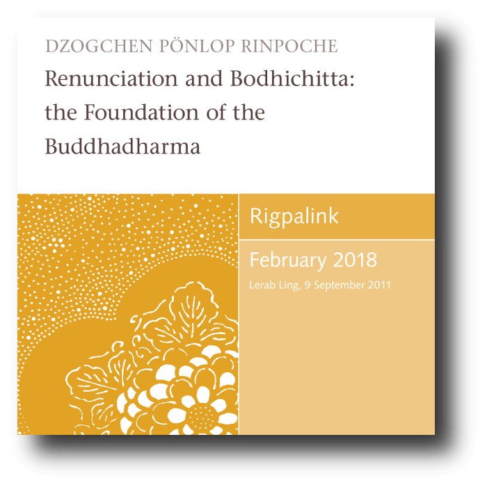 Renunciation and Bodhichitta: the Foundation of the Buddhadharma audio or video