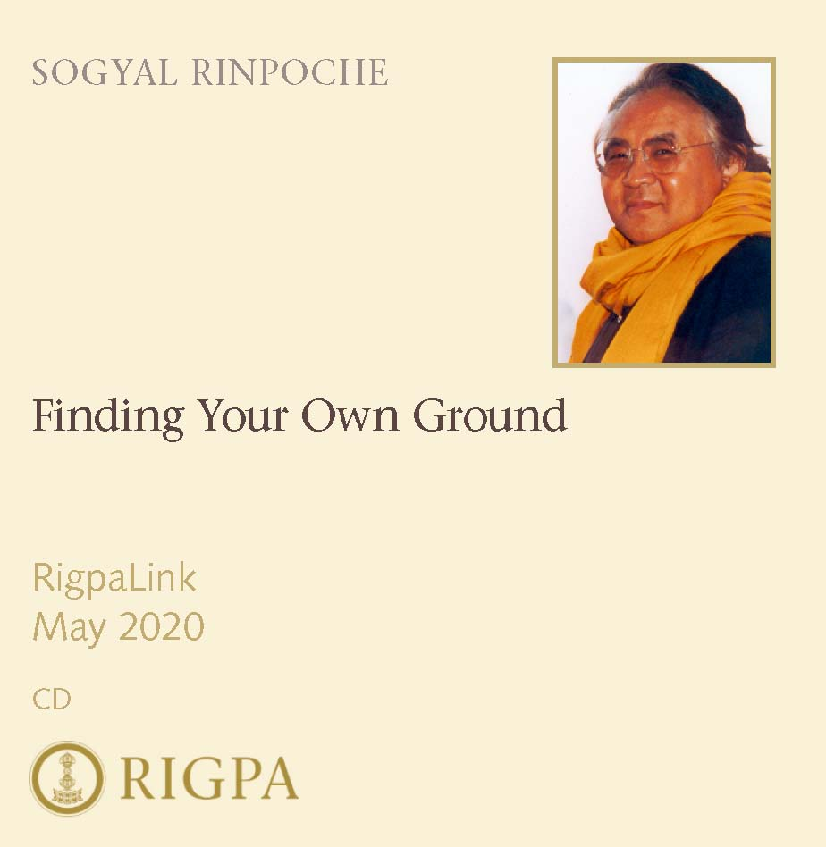 Finding your own ground - Sogyal Rinpoche audio or video