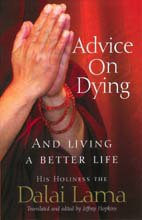 Advice on Dying And Living a Better Life by His Holiness the Dalaï Lama