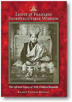 Light of Fearless Indestructible Wisdom - The Life and Legacy of H.H. Dudjom Rinpoche